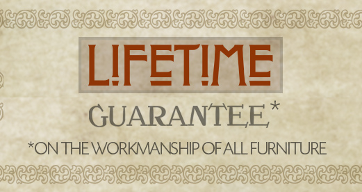 Lifetime Guarantee on all Furniture, Windows and Doors
